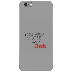 You about to lose your job t shirts iPhone 6/6s Case | Artistshot