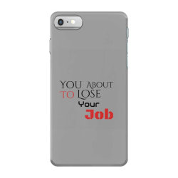 You about to lose your job t shirts iPhone 7 Case | Artistshot