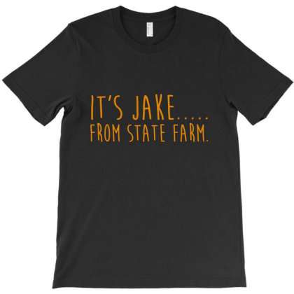 It S Jake From State Farm T-shirt Designed By Lifestyle