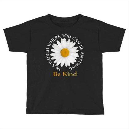 Daisy In A World Where You Can Be Anything Be Kind Toddler T-shirt Designed By Faical
