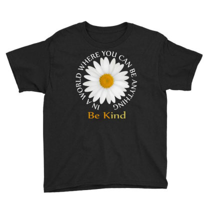 Daisy In A World Where You Can Be Anything Be Kind Youth Tee Designed By Faical