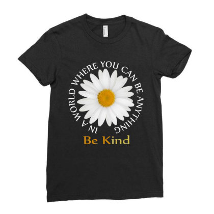Daisy In A World Where You Can Be Anything Be Kind Ladies Fitted T-shirt Designed By Faical