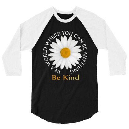 Daisy In A World Where You Can Be Anything Be Kind 3/4 Sleeve Shirt Designed By Faical