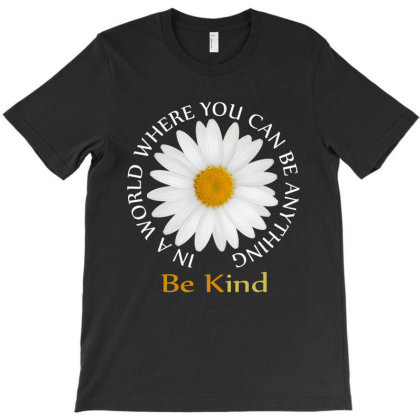 Daisy In A World Where You Can Be Anything Be Kind T-shirt Designed By Faical