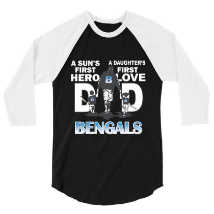 Cincinnati Bengals Dad A Son's First Hero A Daughter's First Love 3/4 Sleeve Shirt Designed By Fashionfree