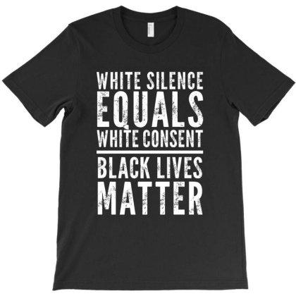 White Silence Equals White Consent Black Lives Matter T-shirt Designed By Otak Atik