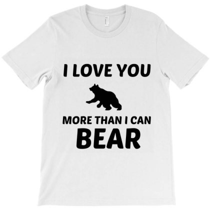 Love You More Than I Can Bear T-shirt Designed By Perfect Designers