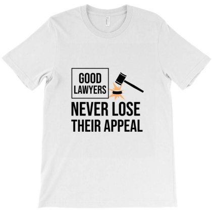 Good Lawyers Never Lose Their Appeal T-shirt Designed By Cypryanus