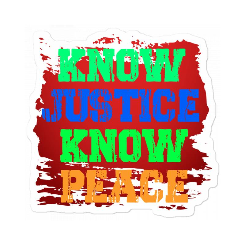 Know Justice Know Peace Sticker   Artistshot