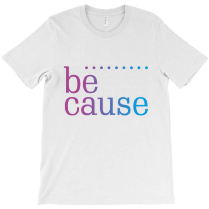 Because Fashion Style T-shirt Designed By Designisfun