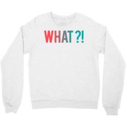 what why where who Crewneck Sweatshirt | Artistshot
