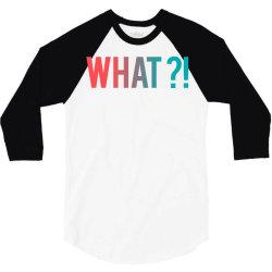 what why where who 3/4 Sleeve Shirt | Artistshot