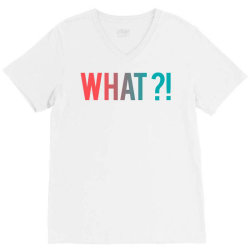 what why where who V-Neck Tee | Artistshot