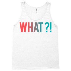 what why where who Tank Top | Artistshot