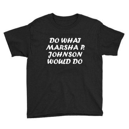 Do What Would Marsha P Johnson Do Youth Tee Designed By Fashionfree