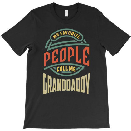 Mens My Favorite People Call Me Granddaddy Gift T-shirt Designed By Cidolopez