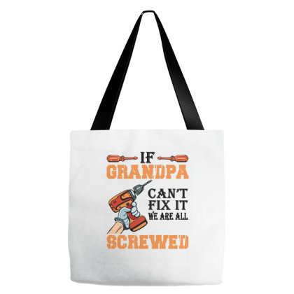 If Grandpa Can't Fix It We're All Screwed Tote Bags Designed By Ashlıcar