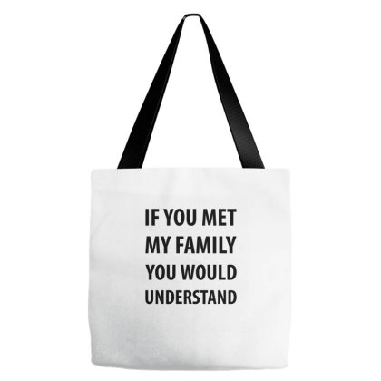 If You Met My Family You Would Understand Tote Bags Designed By Rafaellopez