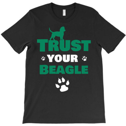 Trust Your Beagle T-shirt Designed By Cypryanus