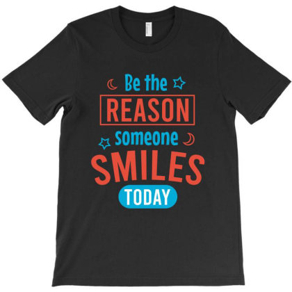 Be The Reason Someone Smiles Today T-shirt Designed By Cypryanus