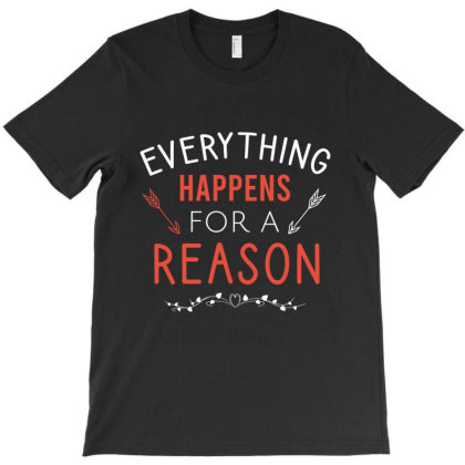 Everything Happens For A Reason T-shirt Designed By Cypryanus