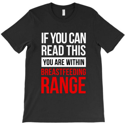 If You Can Read This You Are Within Breastfeeding Range T-shirt Designed By Dejavu77
