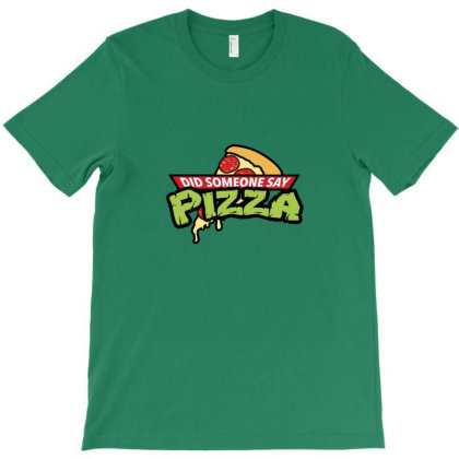 Did Someone Say Pizza T-shirt Designed By Asatya