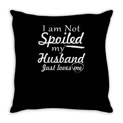 Spoiled My Husband Throw Pillow Designed By Erishirt
