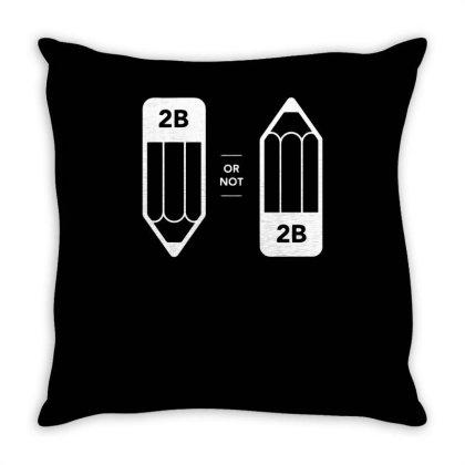 2b Or Not 2b Throw Pillow Designed By Erishirt