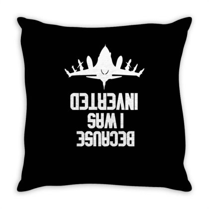 Because I Was Inverted Funny Throw Pillow Designed By Erishirt