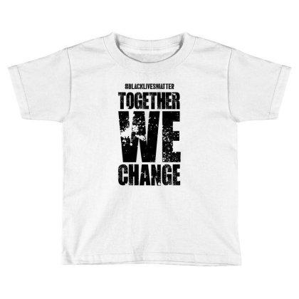 Together We Change - Black Lives Matter Toddler T-shirt Designed By Dejavu77