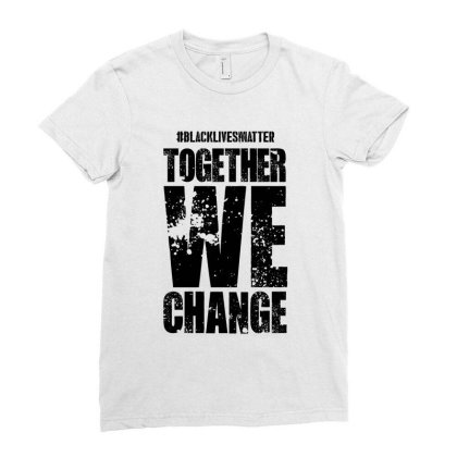 Together We Change - Black Lives Matter Ladies Fitted T-shirt Designed By Dejavu77