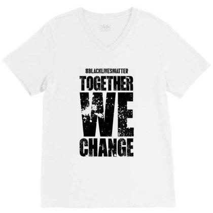 Together We Change - Black Lives Matter V-neck Tee Designed By Dejavu77