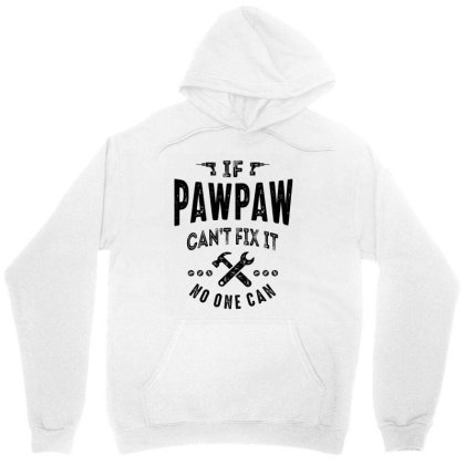 Mens If Pawpaw Can't Fix It Dad Grandpa Gift Unisex Hoodie Designed By Cidolopez