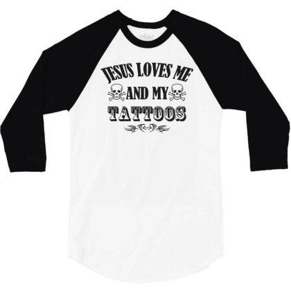 Jesus Loves Me And My Tattoo Funny 3/4 Sleeve Shirt Designed By Erishirt