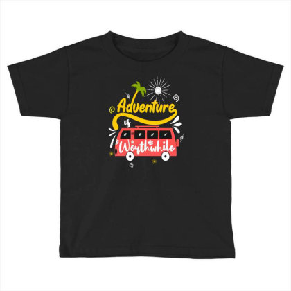 Adventure Worthwhife Toddler T-shirt Designed By Chris299