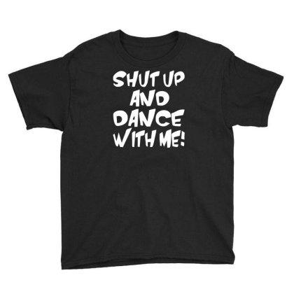 Shut Up Dance With Me Youth Tee Designed By Erishirt