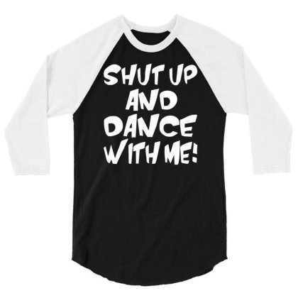 Shut Up Dance With Me 3/4 Sleeve Shirt Designed By Erishirt