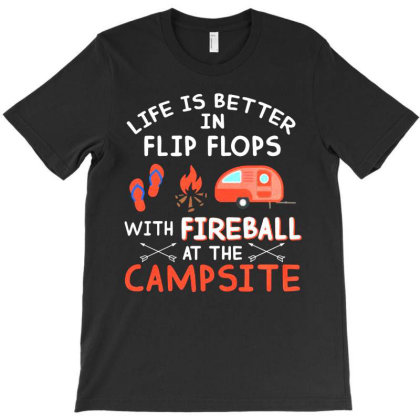 Campsite Life Is Better In Flip Flops With Fireball At The Campsite T-shirt Designed By Hoainv