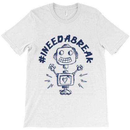 Need A Break T-shirt Designed By Designisfun