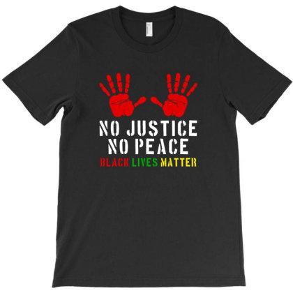 No Justice No Peace -  Black Lives Matter T-shirt Designed By Meza Design