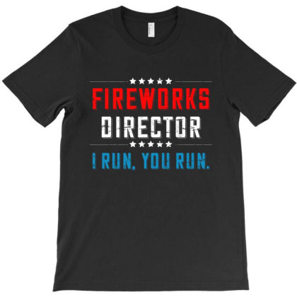 4th Of July Fireworks Director I Run You Run T-shirt Designed By Love Shiga