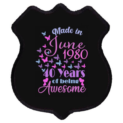 Made In June 1980 40 Years Of Being Awesome Shield Patch Designed By Ashlıcar