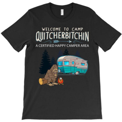 Camp Welcome To Camp Quitcherbitchin A Certified Happy Camper Area T-shirt Designed By Hoainv
