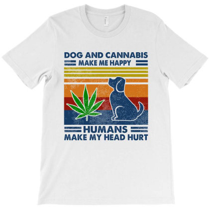 Dog And Cannabis Make Me Happy Humans Make My Head Hurt Retro Vintage T-shirt Designed By Hoainv