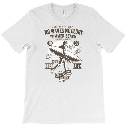 No Waves No Glory T-shirt Designed By Rulart