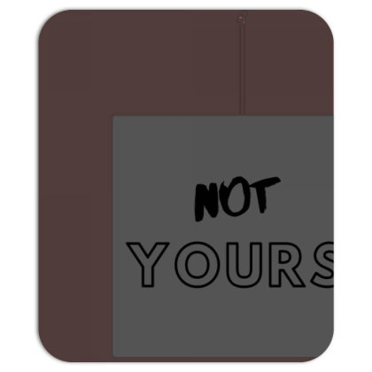 Not Yours Mousepad Designed By Varu_0210
