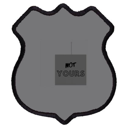 Not Yours Shield Patch Designed By Varu_0210