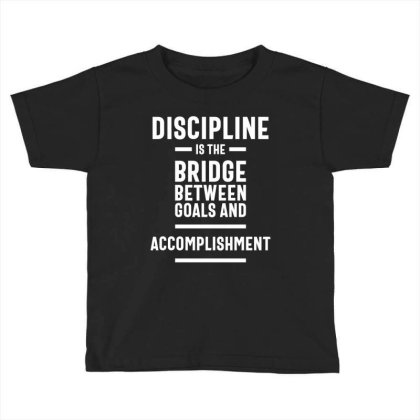 Discipline Is The Bridge Between Goals And Accomplishment - Motivation Toddler T-shirt Designed By Cidolopez