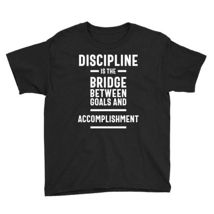 Discipline Is The Bridge Between Goals And Accomplishment - Motivation Youth Tee Designed By Cidolopez